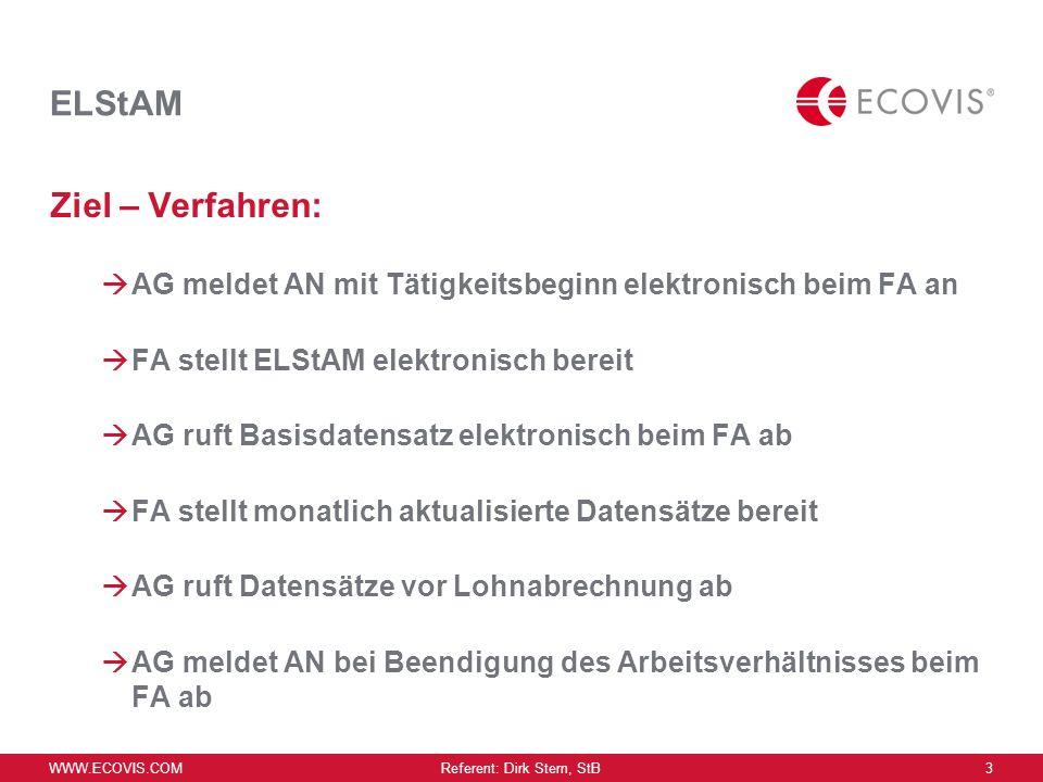 WWW.ECOVIS.COM Referent: Dirk Stern, StB 2 ELStAM Elektronische Lohn Steuer Abzugs Merkmale E L L St A M