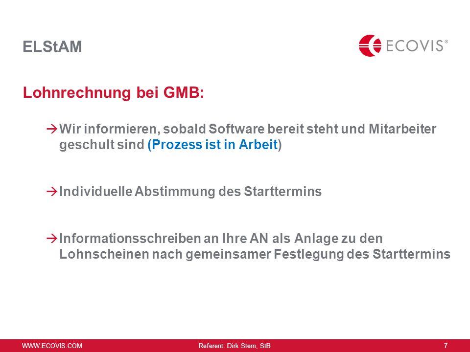 WWW.ECOVIS.COM Referent: Dirk Stern, StB 6 ELStAM Hinweise für den Arbeitnehmer AN hat Möglichkeit eigene ELStAM über Elster-Online Portal einzusehen