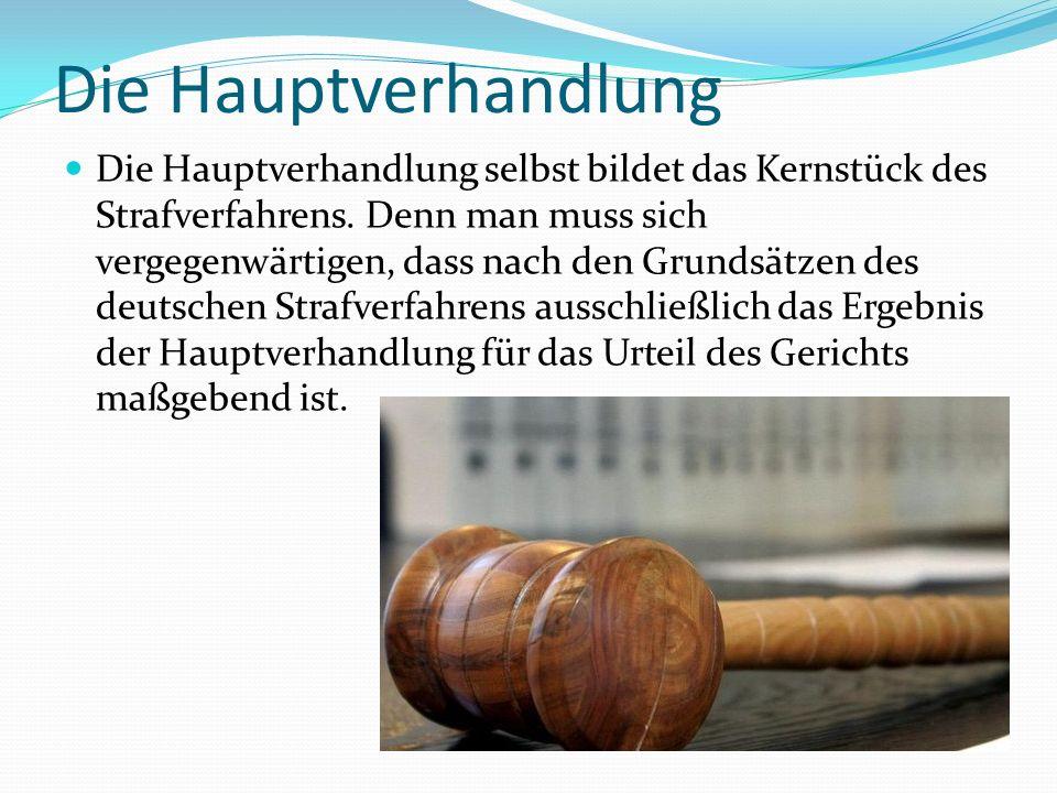 Die Hauptverhandlung Die Hauptverhandlung selbst bildet das Kernstück des Strafverfahrens.