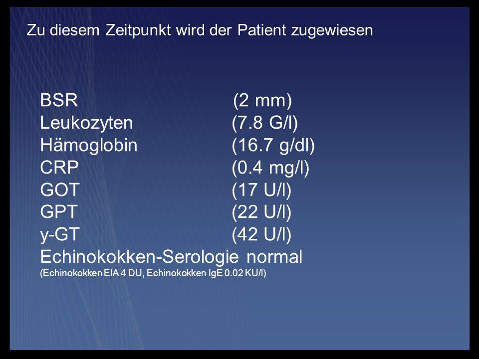 Zu diesem Zeitpunkt wird der Patient zugewiesen BSR (2 mm) Leukozyten (7.8 G/l) Hämoglobin (16.7 g/dl) CRP (0.4 mg/l) GOT (17 U/l) GPT (22 U/l) y-GT (