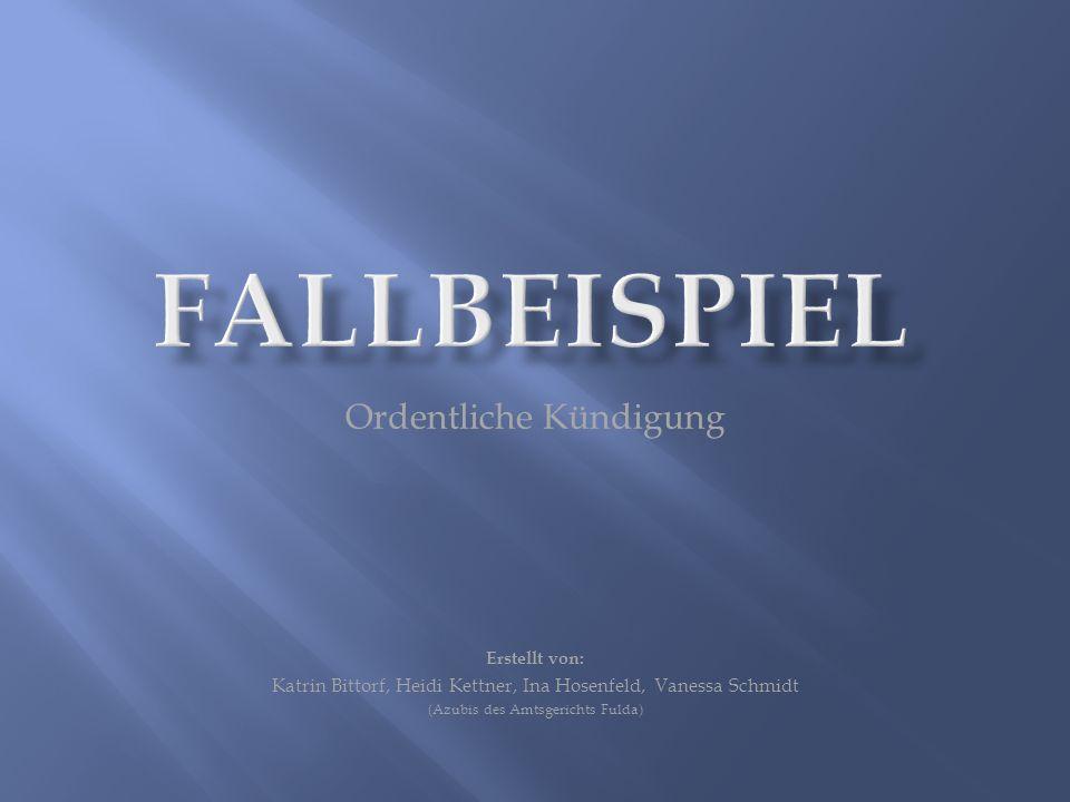 Ordentliche Kündigung Erstellt von: Katrin Bittorf, Heidi Kettner, Ina Hosenfeld, Vanessa Schmidt (Azubis des Amtsgerichts Fulda)