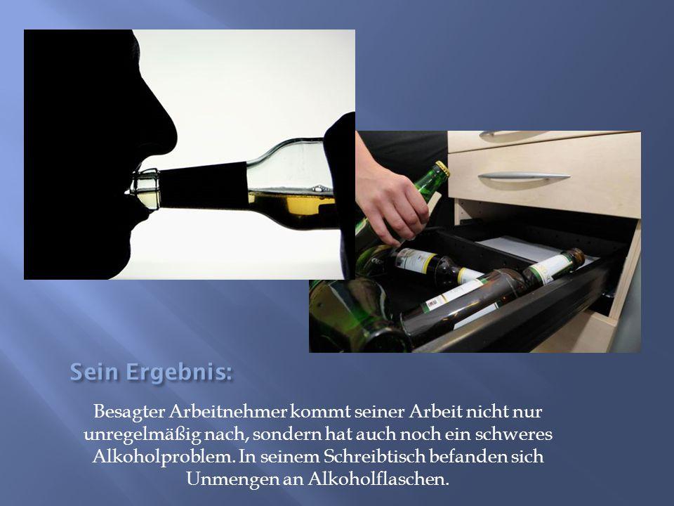 Besagter Arbeitnehmer kommt seiner Arbeit nicht nur unregelmäßig nach, sondern hat auch noch ein schweres Alkoholproblem. In seinem Schreibtisch befan