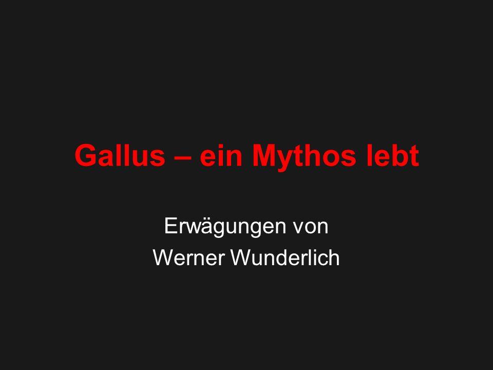 Inhalt Musikalisches Vorspiel Ein Mann namens Gallus Gallus – ein Mythos.