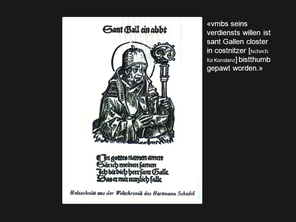 «vmbs seins verdiensts willen ist sant Gallen closter in costnitzer [ tschech. für Konstanz ] bistthumb gepawt worden.»
