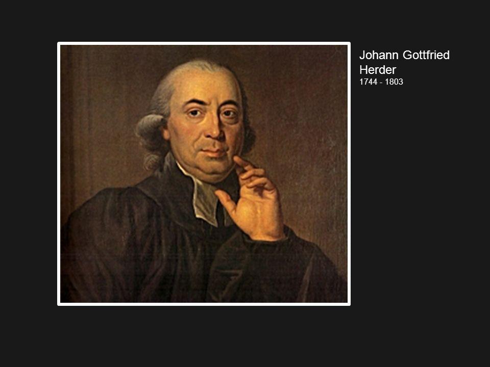 Johann Gottfried Herder 1744 - 1803