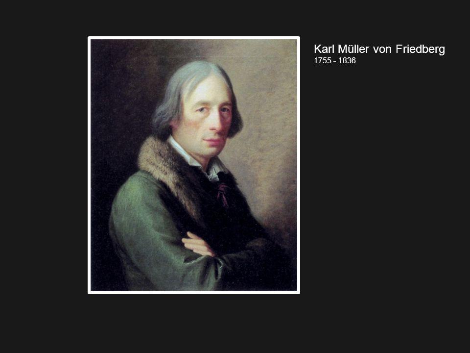 Karl Müller von Friedberg 1755 - 1836