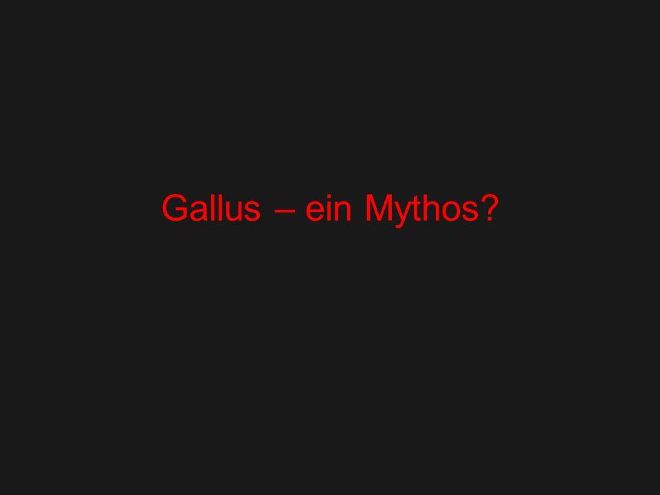 Gallus – ein Mythos?