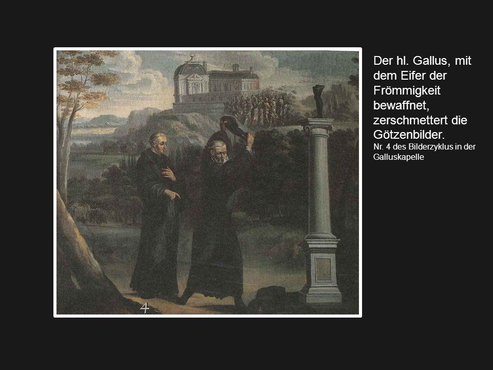 Der hl. Gallus, mit dem Eifer der Frömmigkeit bewaffnet, zerschmettert die Götzenbilder. Nr. 4 des Bilderzyklus in der Galluskapelle
