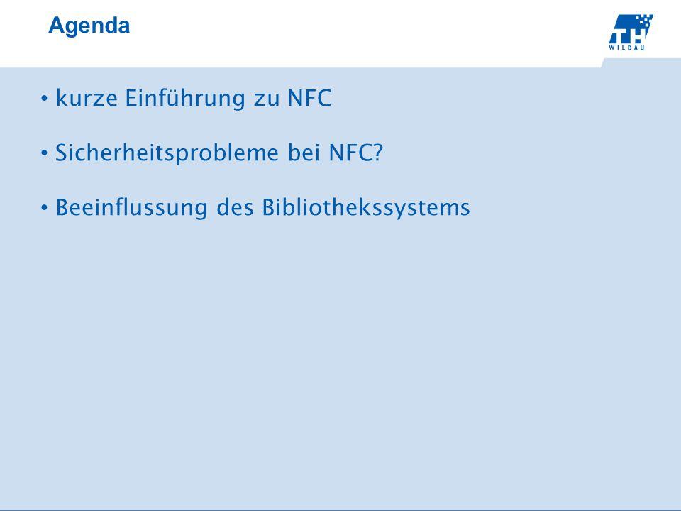 Agenda kurze Einführung zu NFC Sicherheitsprobleme bei NFC? Beeinflussung des Bibliothekssystems