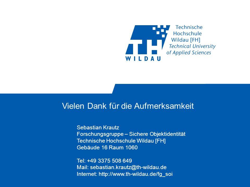 Vielen Dank für die Aufmerksamkeit Sebastian Krautz Forschungsgruppe – Sichere Objektidentität Technische Hochschule Wildau [FH] Gebäude 16 Raum 1060 Tel: +49 3375 508 649 Mail: sebastian.krautz@th-wildau.de Internet: http://www.th-wildau.de/fg_soi