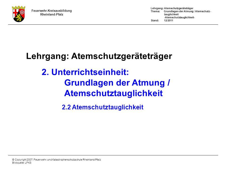 Lehrgang: Atemschutzgeräteträger Thema: Grundlagen der Atmung / Atemschutz - tauglichkeit -Atemschutztauglichkeit- Stand: 12/2011 Feuerwehr-Kreisausbi