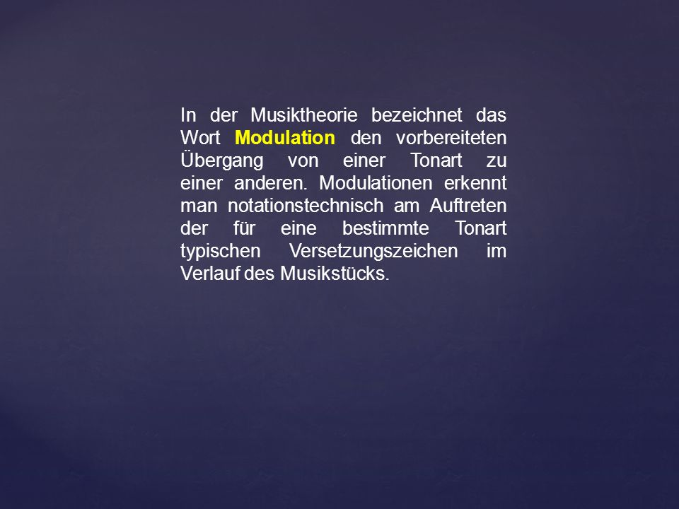 In der Musiktheorie bezeichnet das Wort Modulation den vorbereiteten Übergang von einer Tonart zu einer anderen. Modulationen erkennt man notationstec