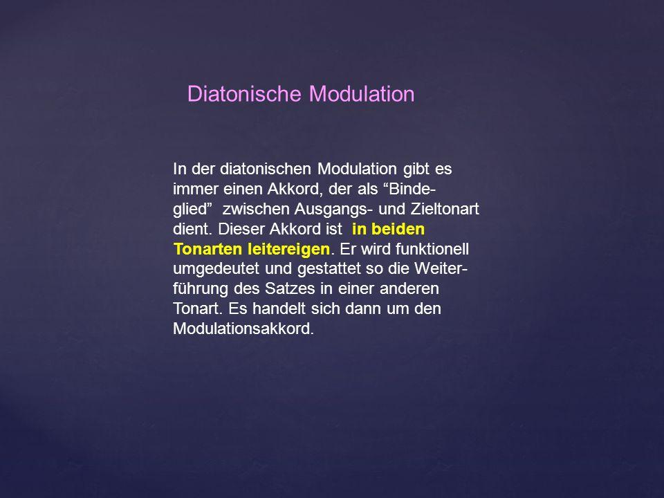 In der diatonischen Modulation gibt es immer einen Akkord, der als Binde- glied zwischen Ausgangs- und Zieltonart dient. Dieser Akkord ist in beiden T