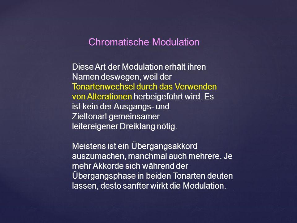 Chromatische Modulation Diese Art der Modulation erhält ihren Namen deswegen, weil der Tonartenwechsel durch das Verwenden von Alterationen herbeigefü