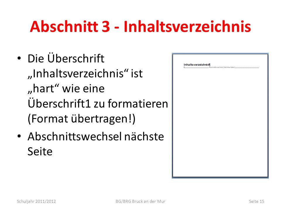 Abschnitt 3 - Inhaltsverzeichnis Die Überschrift Inhaltsverzeichnis ist hart wie eine Überschrift1 zu formatieren (Format übertragen!) Abschnittswechs
