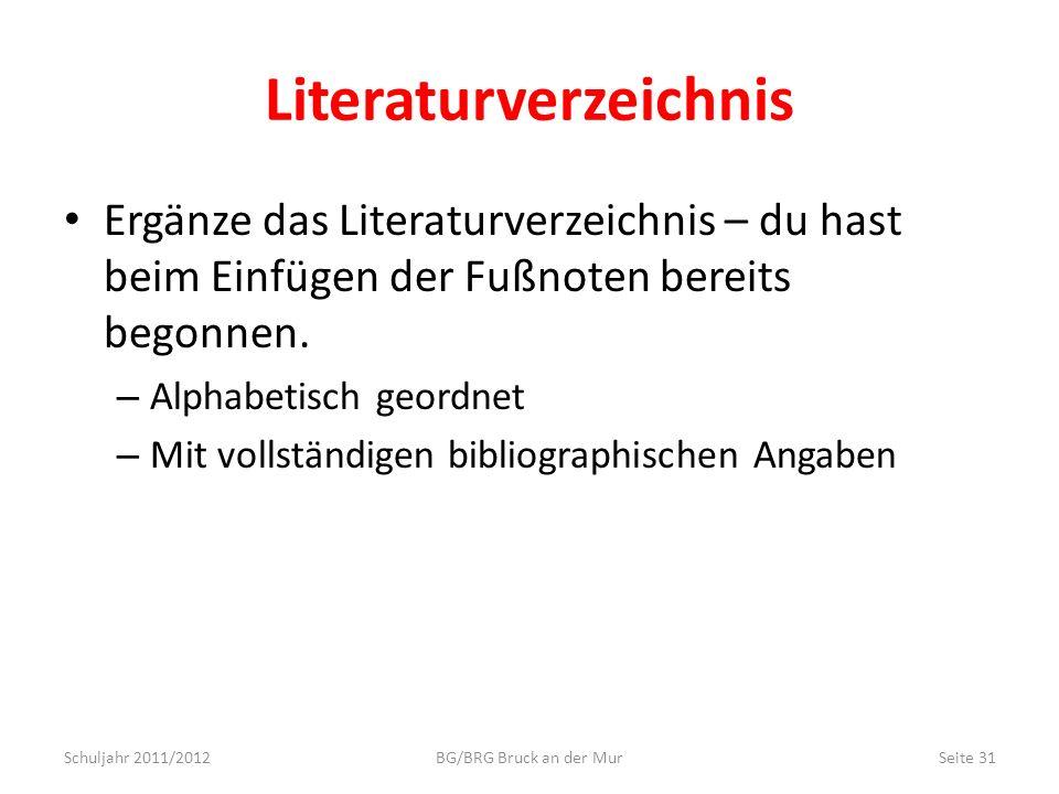 Literaturverzeichnis Ergänze das Literaturverzeichnis – du hast beim Einfügen der Fußnoten bereits begonnen. – Alphabetisch geordnet – Mit vollständig