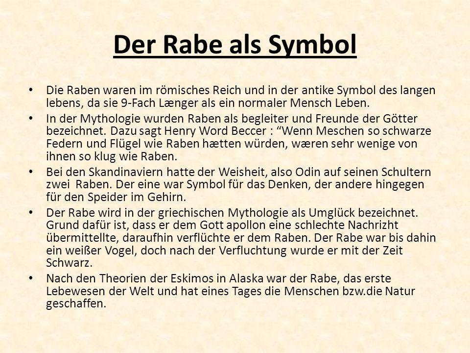 Der Rabe als Symbol Die Raben waren im römisches Reich und in der antike Symbol des langen lebens, da sie 9-Fach Længer als ein normaler Mensch Leben.