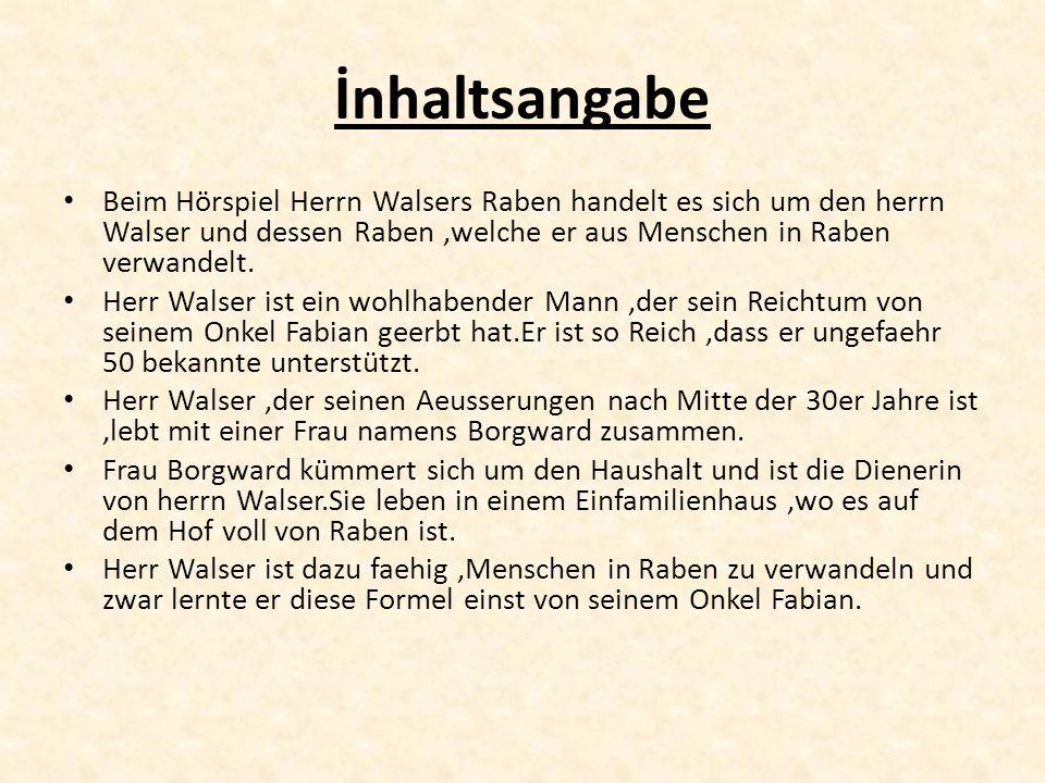 İnhaltsangabe Beim Hörspiel Herrn Walsers Raben handelt es sich um den herrn Walser und dessen Raben,welche er aus Menschen in Raben verwandelt. Herr