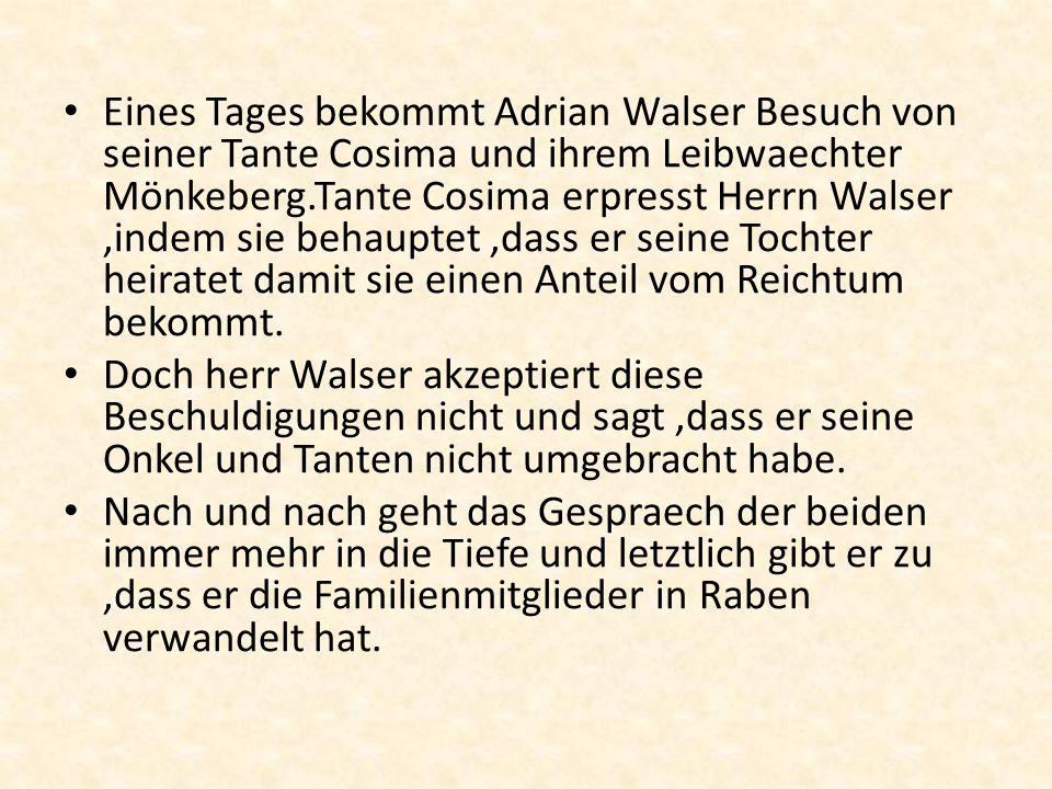 Eines Tages bekommt Adrian Walser Besuch von seiner Tante Cosima und ihrem Leibwaechter Mönkeberg.Tante Cosima erpresst Herrn Walser,indem sie behaupt