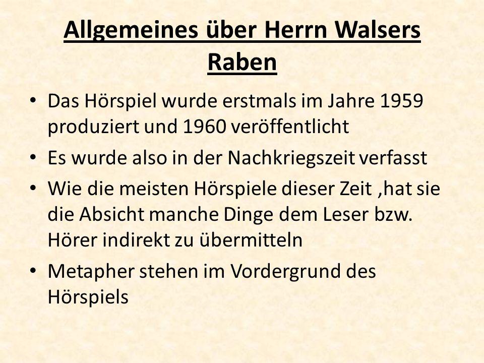 Allgemeines über Herrn Walsers Raben Das Hörspiel wurde erstmals im Jahre 1959 produziert und 1960 veröffentlicht Es wurde also in der Nachkriegszeit