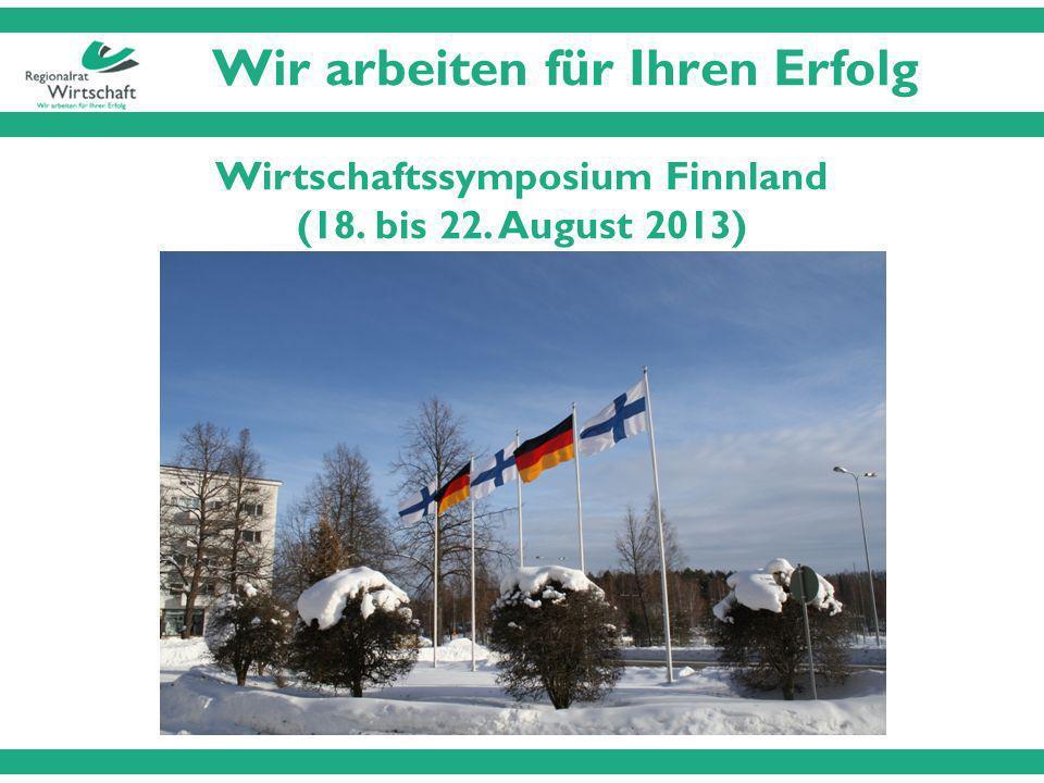 Wir arbeiten für Ihren Erfolg Wirtschaftssymposium Finnland (18. bis 22. August 2013)