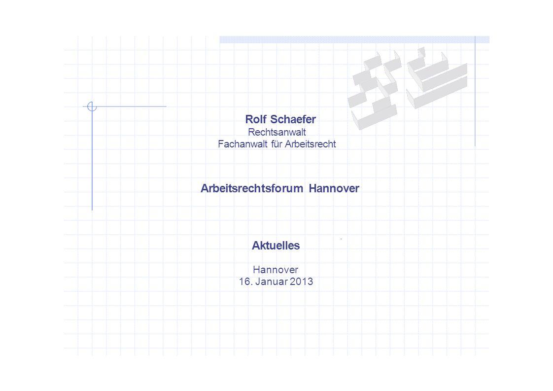 Rolf Schaefer Rechtsanwalt Fachanwalt für Arbeitsrecht Arbeitsrechtsforum Hannover Aktuelles Hannover 16. Januar 2013