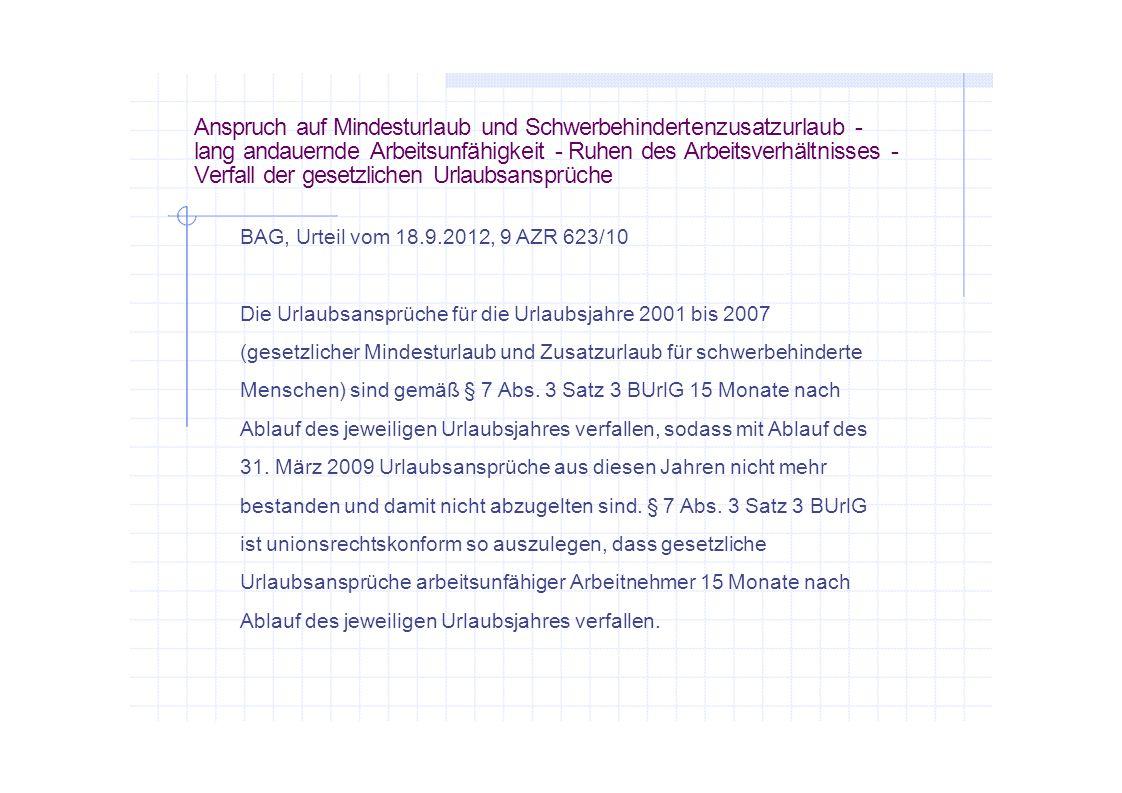Anspruch auf Mindesturlaub und Schwerbehindertenzusatzurlaub - lang andauernde Arbeitsunfähigkeit - Ruhen des Arbeitsverhältnisses - Verfall der geset