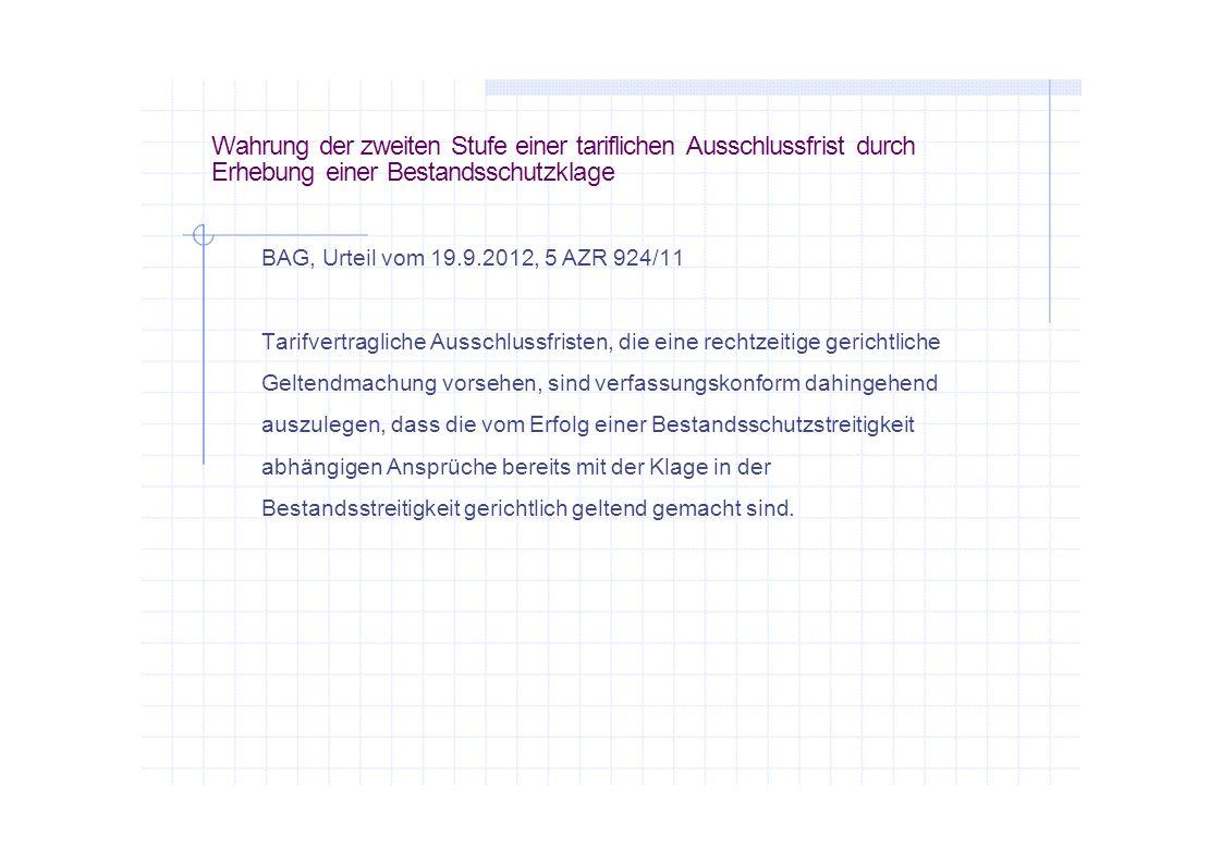 Wahrung der zweiten Stufe einer tariflichen Ausschlussfrist durch Erhebung einer Bestandsschutzklage BAG, Urteil vom 19.9.2012, 5 AZR 924/11 Tarifvert