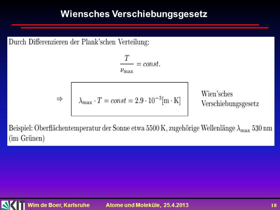 Wim de Boer, Karlsruhe Atome und Moleküle, 25.4.2013 17 Zusammenfassung