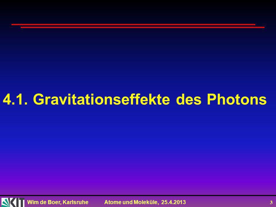 Wim de Boer, Karlsruhe Atome und Moleküle, 25.4.2013 2 Vorlesung 4: Das Photon Roter Faden: Eigenschaften des Photons Photoeffekt Comptonstreuung Grav
