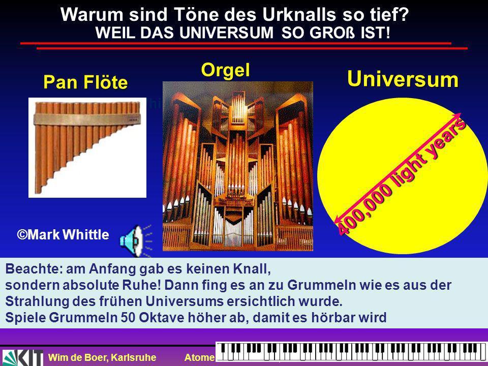 Wim de Boer, Karlsruhe Atome und Moleküle, 25.4.2013 33 Frequenz (in Hz) A 220 Hz Klang des Urknalls nach 380.000 Jahren (transponiert um 50 Oktaven n
