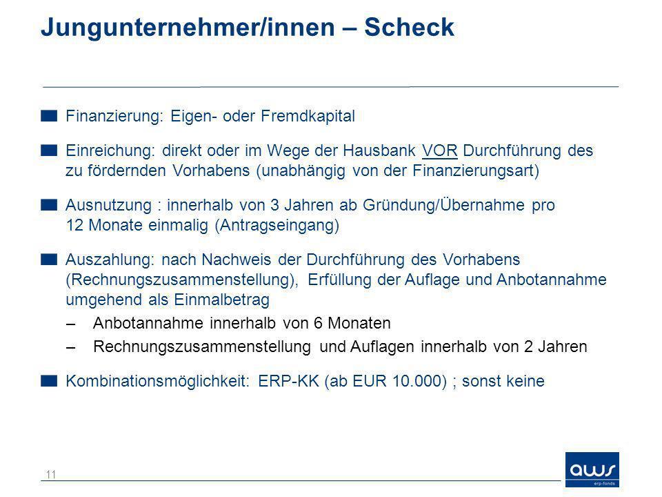 Jungunternehmer/innen – Scheck Finanzierung: Eigen- oder Fremdkapital Einreichung: direkt oder im Wege der Hausbank VOR Durchführung des zu fördernden