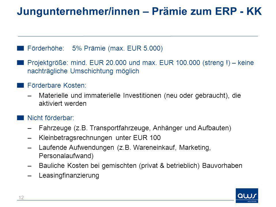 Jungunternehmer/innen – Prämie zum ERP - KK Förderhöhe: 5% Prämie (max. EUR 5.000) Projektgröße: mind. EUR 20.000 und max. EUR 100.000 (streng !) – ke