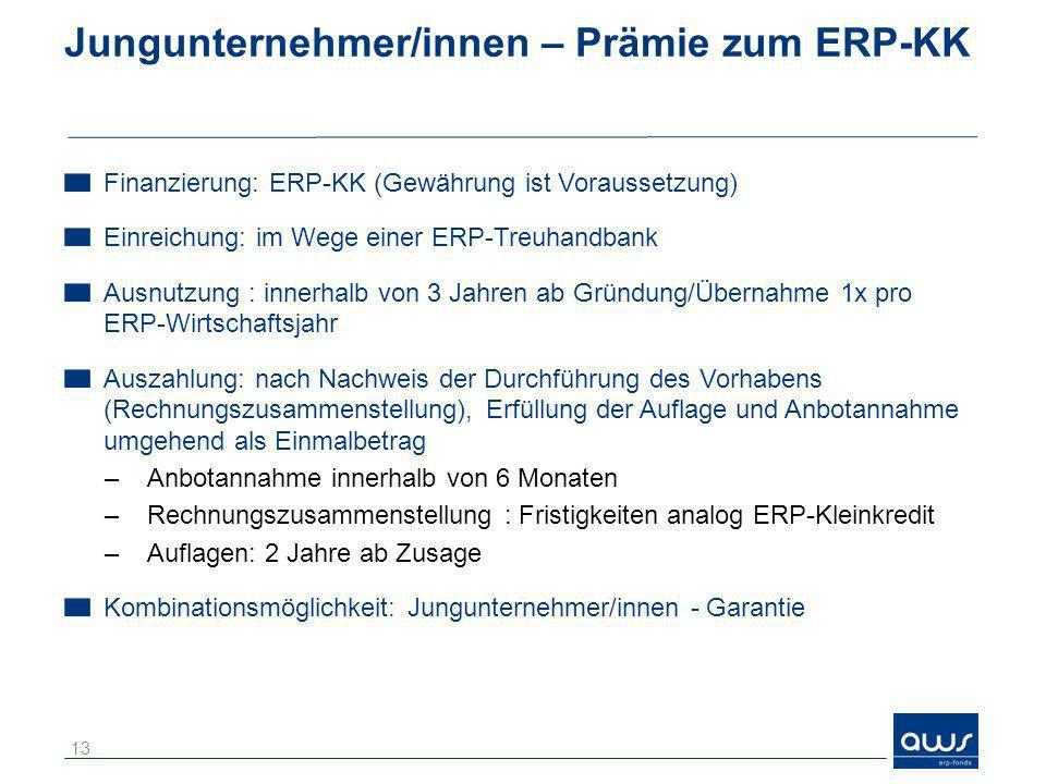 Jungunternehmer/innen – Prämie zum ERP-KK Finanzierung: ERP-KK (Gewährung ist Voraussetzung) Einreichung: im Wege einer ERP-Treuhandbank Ausnutzung :
