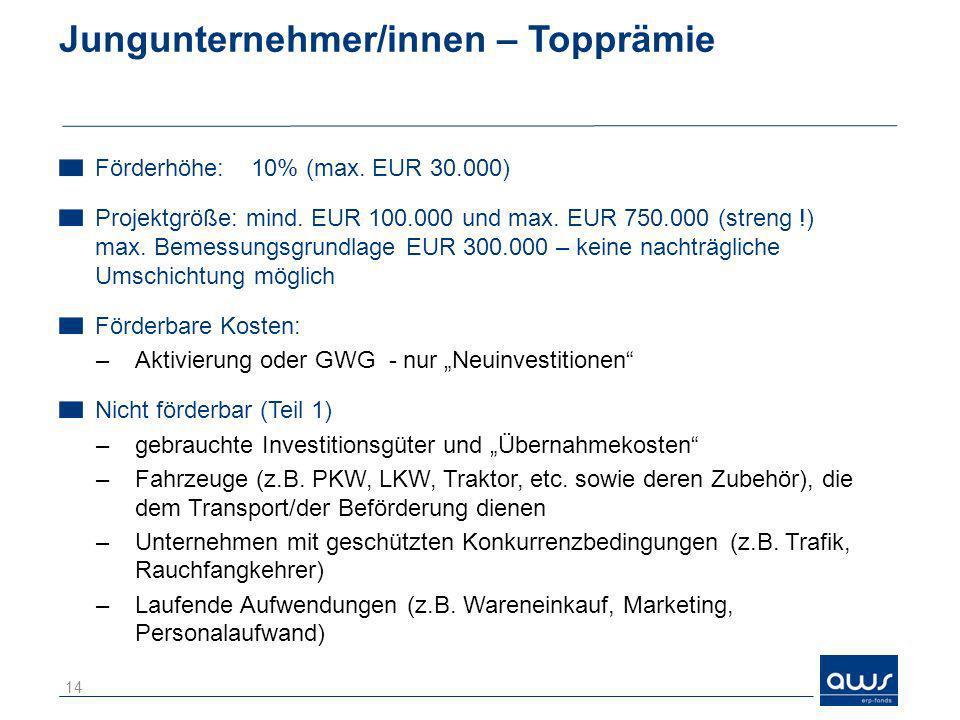 Jungunternehmer/innen – Topprämie Förderhöhe: 10% (max. EUR 30.000) Projektgröße: mind. EUR 100.000 und max. EUR 750.000 (streng !) max. Bemessungsgru