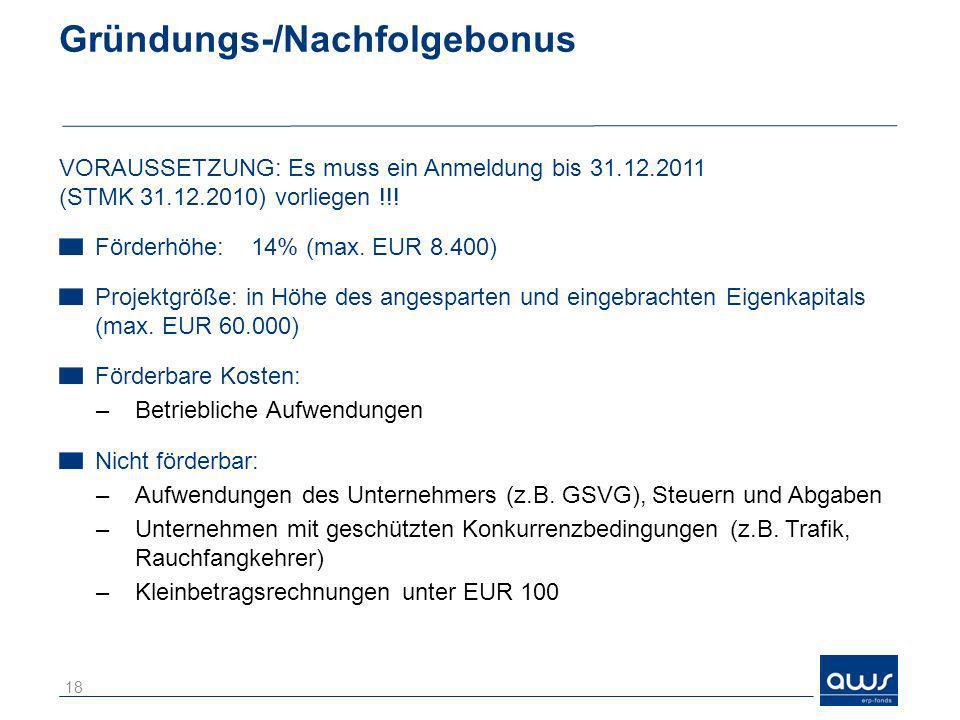 Gründungs-/Nachfolgebonus VORAUSSETZUNG: Es muss ein Anmeldung bis 31.12.2011 (STMK 31.12.2010) vorliegen !!! Förderhöhe: 14% (max. EUR 8.400) Projekt