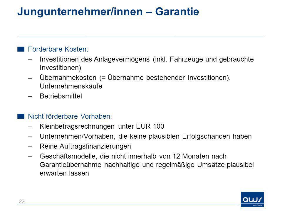 Jungunternehmer/innen – Garantie Förderbare Kosten: –Investitionen des Anlagevermögens (inkl. Fahrzeuge und gebrauchte Investitionen) –Übernahmekosten