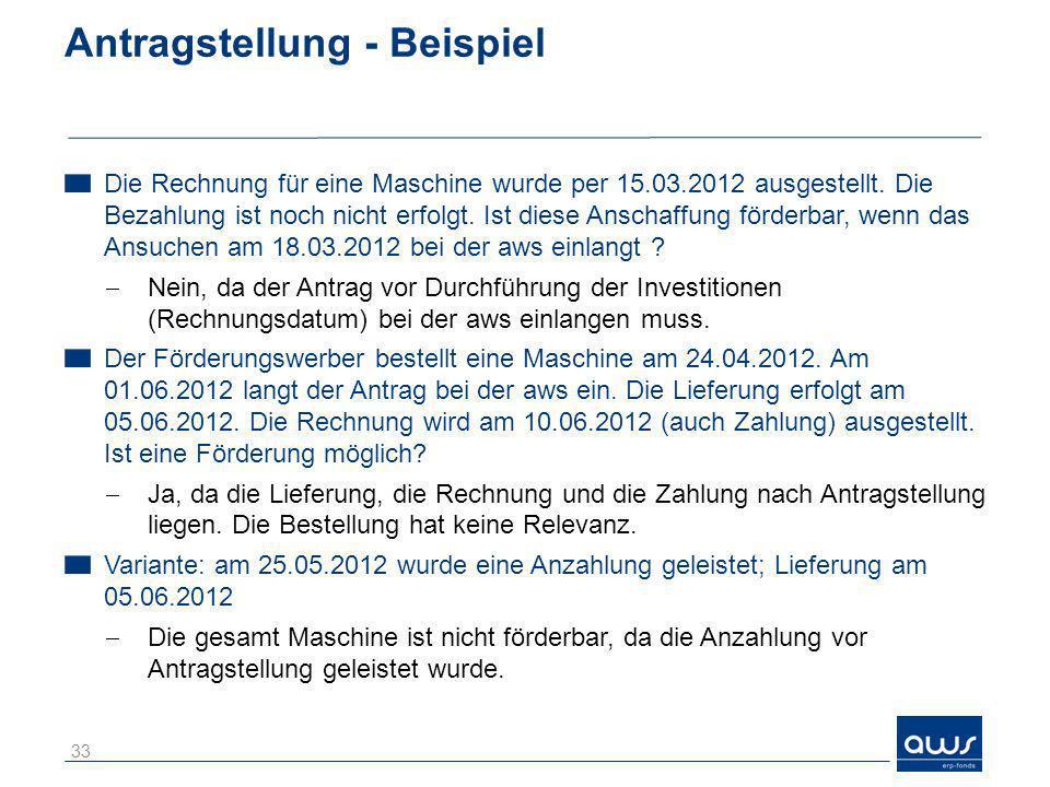 Antragstellung - Beispiel Die Rechnung für eine Maschine wurde per 15.03.2012 ausgestellt. Die Bezahlung ist noch nicht erfolgt. Ist diese Anschaffung