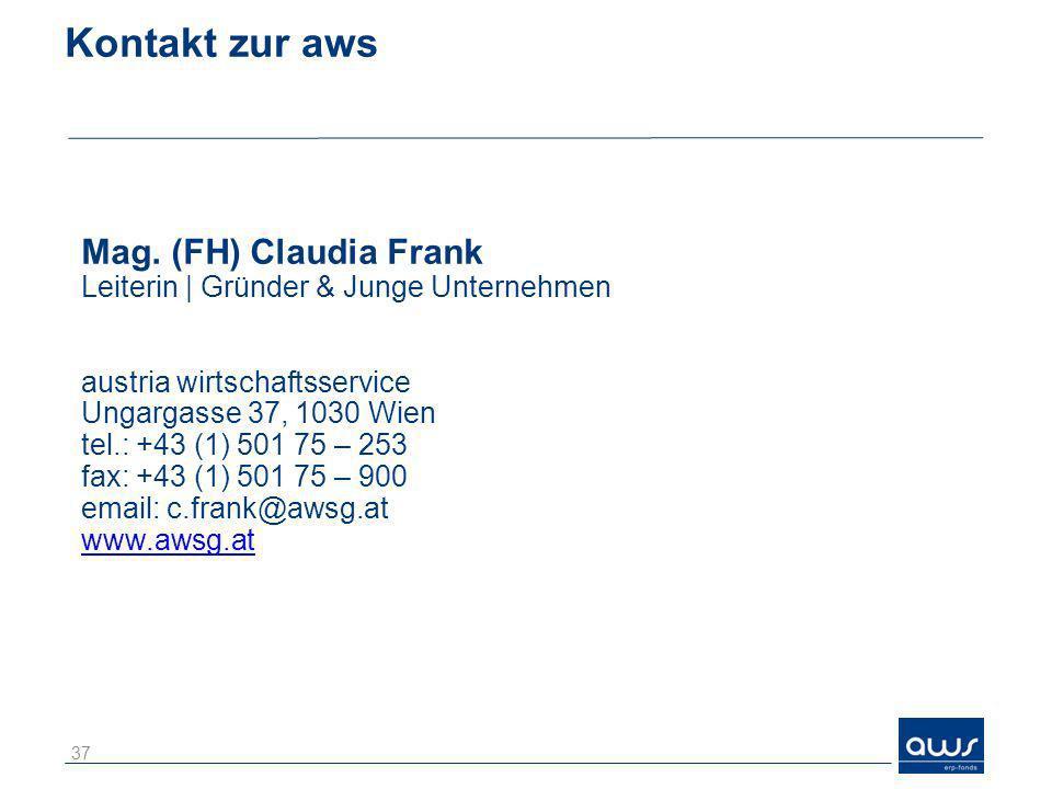 Kontakt zur aws Mag. (FH) Claudia Frank Leiterin | Gründer & Junge Unternehmen austria wirtschaftsservice Ungargasse 37, 1030 Wien tel.: +43 (1) 501 7