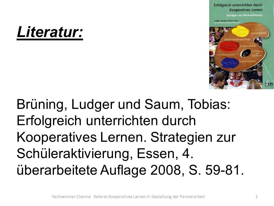 Literatur: Brüning, Ludger und Saum, Tobias: Erfolgreich unterrichten durch Kooperatives Lernen.