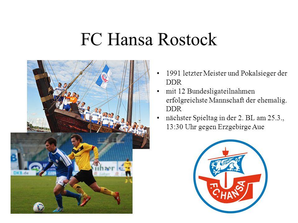 FC Hansa Rostock 1991 letzter Meister und Pokalsieger der DDR mit 12 Bundesligateilnahmen erfolgreichste Mannschaft der ehemalig. DDR nächster Spielta