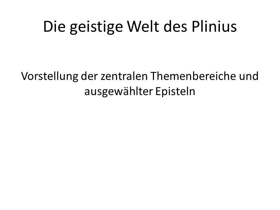 Die geistige Welt des Plinius Vorstellung der zentralen Themenbereiche und ausgewählter Episteln