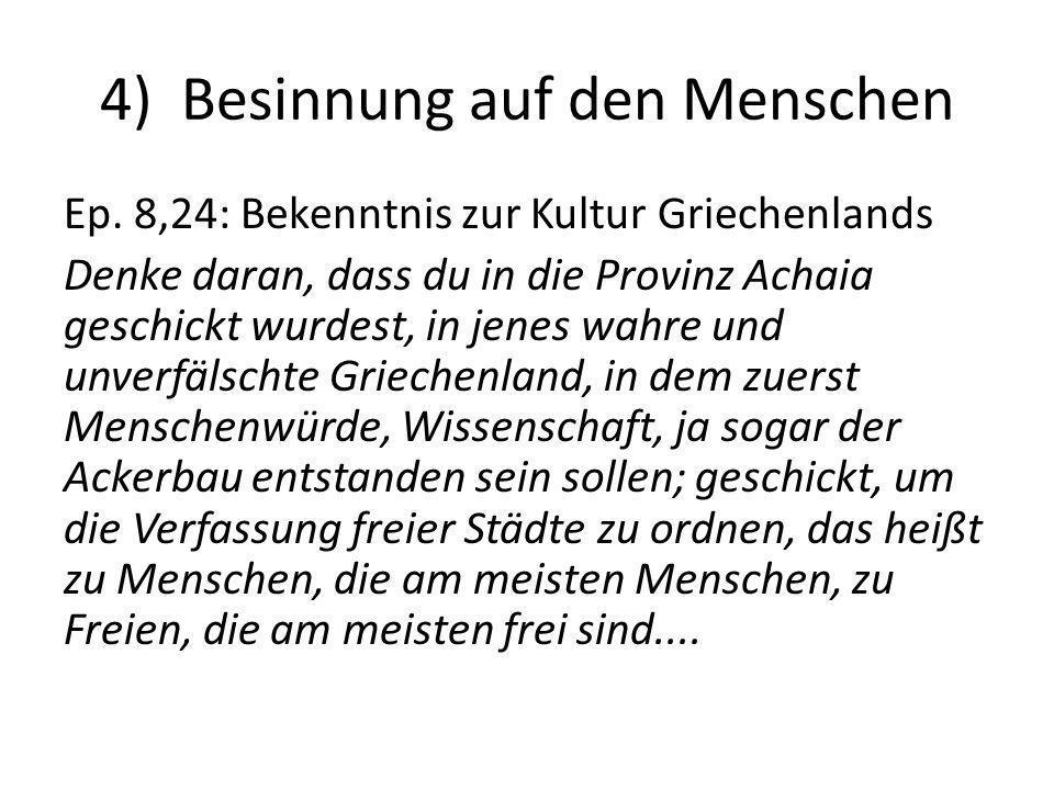 4) Besinnung auf den Menschen Ep. 8,24: Bekenntnis zur Kultur Griechenlands Denke daran, dass du in die Provinz Achaia geschickt wurdest, in jenes wah
