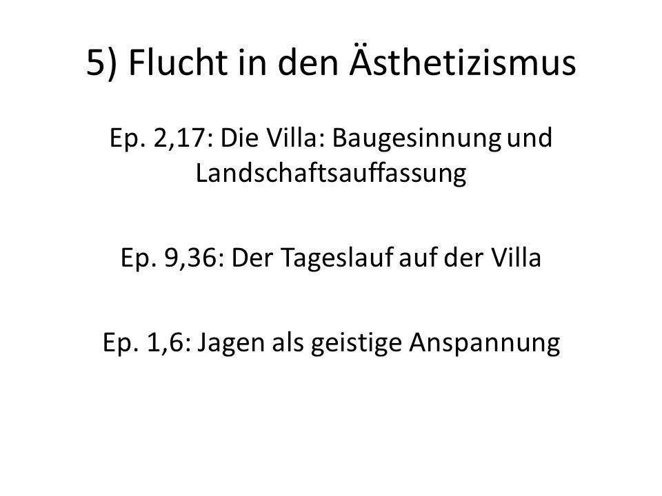5) Flucht in den Ästhetizismus Ep. 2,17: Die Villa: Baugesinnung und Landschaftsauffassung Ep. 9,36: Der Tageslauf auf der Villa Ep. 1,6: Jagen als ge