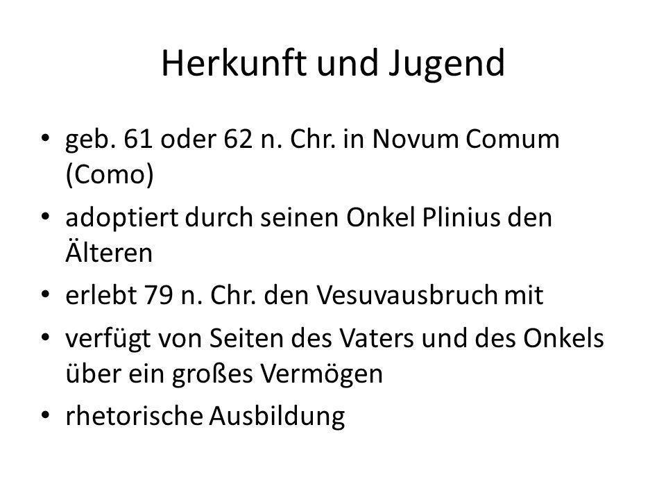 Herkunft und Jugend geb. 61 oder 62 n. Chr. in Novum Comum (Como) adoptiert durch seinen Onkel Plinius den Älteren erlebt 79 n. Chr. den Vesuvausbruch