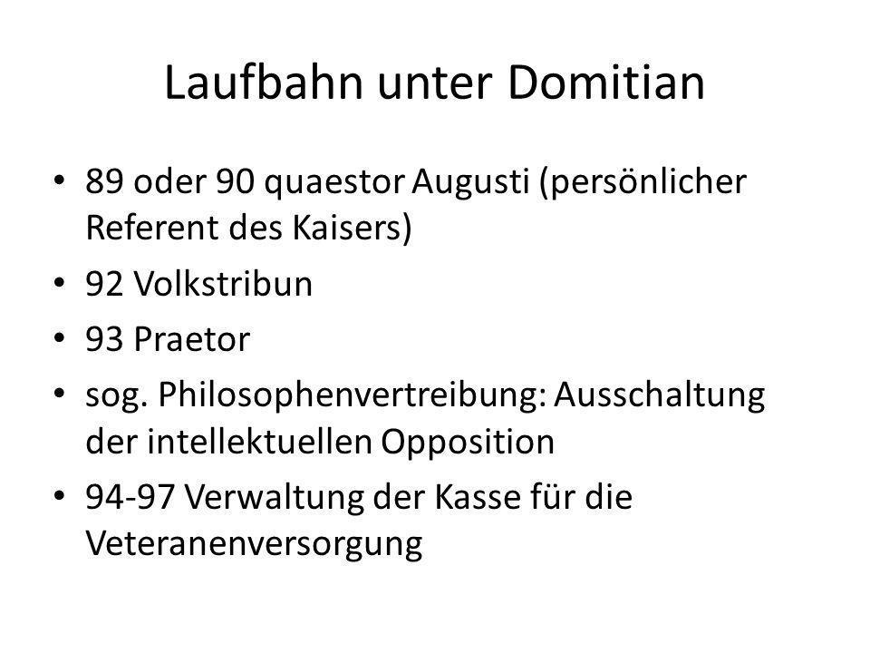 Laufbahn unter Domitian 89 oder 90 quaestor Augusti (persönlicher Referent des Kaisers) 92 Volkstribun 93 Praetor sog. Philosophenvertreibung: Ausscha