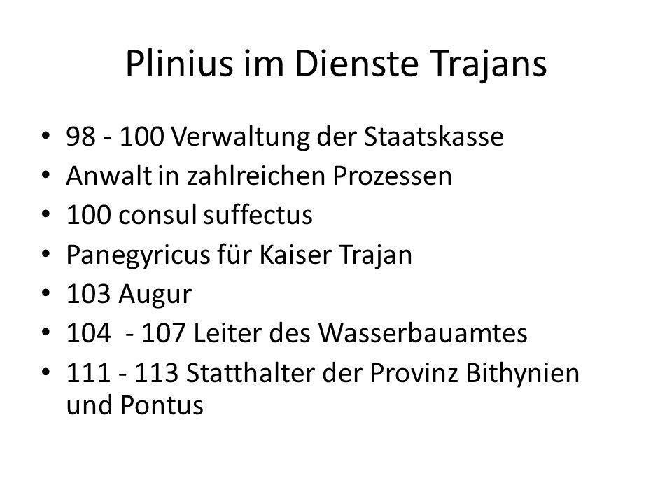 Plinius im Dienste Trajans 98 - 100 Verwaltung der Staatskasse Anwalt in zahlreichen Prozessen 100 consul suffectus Panegyricus für Kaiser Trajan 103