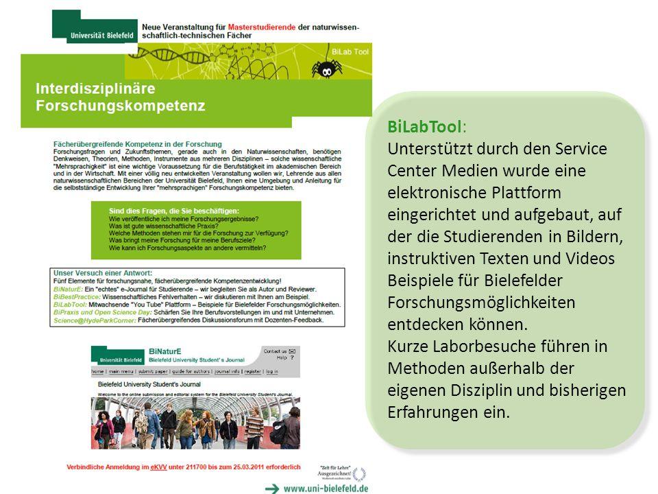 BiLabTool: Unterstützt durch den Service Center Medien wurde eine elektronische Plattform eingerichtet und aufgebaut, auf der die Studierenden in Bildern, instruktiven Texten und Videos Beispiele für Bielefelder Forschungsmöglichkeiten entdecken können.