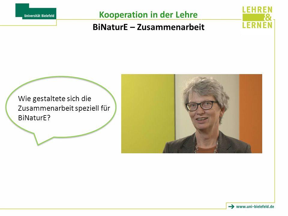 Kooperation in der Lehre BiNaturE – Zusammenarbeit Wie gestaltete sich die Zusammenarbeit speziell für BiNaturE?
