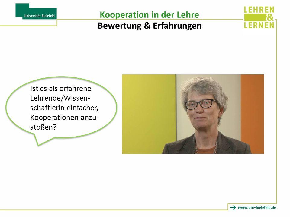 Kooperation in der Lehre Bewertung & Erfahrungen Ist es als erfahrene Lehrende/Wissen- schaftlerin einfacher, Kooperationen anzu- stoßen?